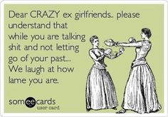 Well ain't this the truth! Cept ex wife #crazy #obsessive #bye #welaugh