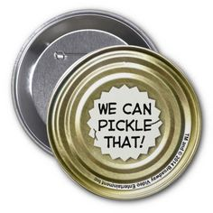 We Can Pickle That! Portlandia Pinback Buttons
