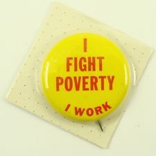 I FIGHT POVERTY I WORK Pinback Button Badge Pin Vintage Political Politics