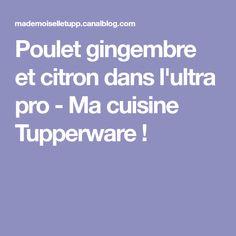 Poulet gingembre et citron dans l'ultra pro - Ma cuisine Tupperware !