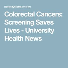 Colorectal Cancers: Screening Saves Lives - University Health News