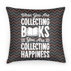 When You Are Collecting Books You Are... | Pillows and Pillow Cases | HUMAN