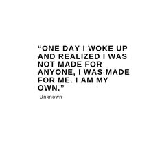 You were not made for anyone. #quotes