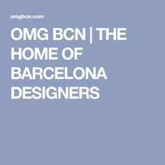 OMG BCN | THE HOME OF BARCELONA DESIGNERS