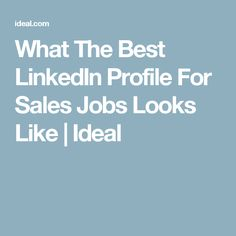 What The Best LinkedIn Profile For Sales Jobs Looks Like | Ideal