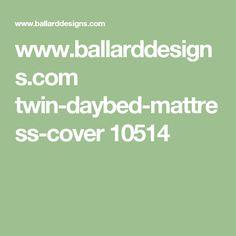 www.ballarddesigns.com twin-daybed-mattress-cover 10514