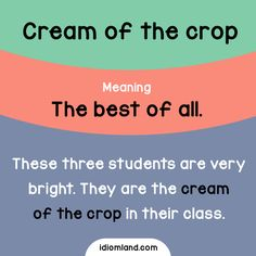 Idiom of the day: Cream of the crop. -         Repinned by Chesapeake College Adult Ed. We offer free classes on the Eastern Shore of MD to help you earn your GED - H.S. Diploma or Learn English (ESL) .   For GED classes contact Danielle Thomas 410-829-6043 dthomas@chesapeke.edu  For ESL classes contact Karen Luceti - 410-443-1163  Kluceti@chesapeake.edu .  www.chesapeake.edu