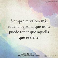 """""""Siempre te valora más aquella persona que no te puede tener que aquella que te tiene."""
