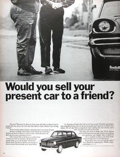 1966 Volvo 122 vintage ad. Would you sell your present car to a friend? Volvo owners sell to friends. And they don't lose their friends. The reason Volvos hold up so well is that Volvos are built in Sweden. In Sweden it's tough being a car. In Sweden Volvos are driven hard. Yet they're driven an average of eleven years before people give up on them.