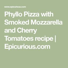 Phyllo Pizza with Smoked Mozzarella and Cherry Tomatoes recipe | Epicurious.com