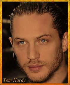 Tom Hardy-WOW...look at those beautiful eyes.
