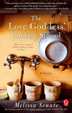 The Love Goddess' Cooking School by Melissa Senate - great title!