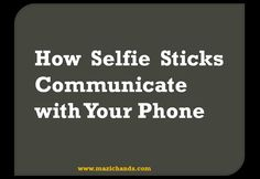 How Selfie Sticks Communicate with Your Phone - Mazichands....https://youtu.be/2FIOMNu0CWs