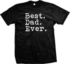 Best. Dad. Ever. Mens T-shirt, Father's Day Best Dad Ever Men's Tee Shirt, X-Large, Black Ghast http://smile.amazon.com/dp/B007RGCYYK/ref=cm_sw_r_pi_dp_VM3nub11RDR65