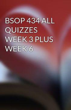 BSOP 434 ALL QUIZZES WEEK 3 PLUS WEEK 6 #wattpad #short-story