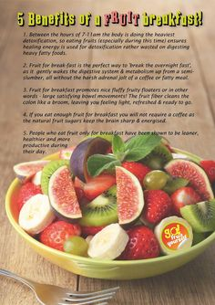 """One way you can instantly improve your health situation is to start eating fruit only for breakfast. Try a sweet green smoothie or a Datorade and I doubt you will ever go back. I haven& missed a fruit breakfast for over 7.5 years now and I couldn't imagine waking up to anything else. Try it fruit bats! Here are 5 benefits of a fruit breakfast."""" - Freelee the Banana Girl"""