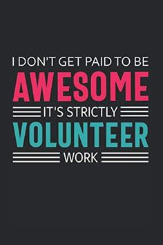 Get (EPUB) I Don't Get Paid to Be Awesome It's Strictly Volunteer Work: Volunteer Appreciation Gifts Quote Design Notebook (Journal, Diary) Volunteer Appreciation Gifts, Volunteer Gifts, Appreciation Quotes, Volunteer Work, Employee Appreciation, Volunteer Ideas, Volunteer Quotes, Unique Gifts For Mom, School Fundraisers