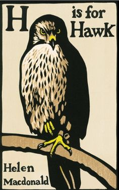 H is for Hawk by Helen Macdonald. Wonderful writing I'm sure, but the style would be cool. Maybe not H though...
