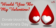Would you be my Valentine? Donate Blood this Valentine's Day. http://bloodbanker.org/