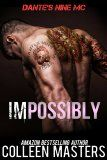 Impossibly (Dante's Nine MC) by Colleen Masters