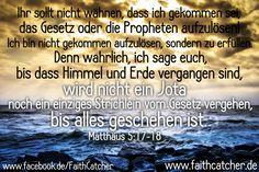 Ihr sollt nicht wähnen, dass ich gekommen sei, das Gesetz oder die Propheten aufzulösen! Ich bin nicht gekommen aufzulösen, sondern zu erfüllen. Denn wahrlich, ich sage euch, bis dass Himmel und Erde vergangen sind, wird nicht ein Jota noch ein einziges Strichlein vom Gesetz vergehen, bis alles geschehen ist. - Matthäus 5:17-18 #Gott #Jesus #Gebote #Bibel #Bibelverse #Christentum #Evangelium