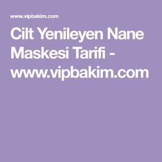 Cilt Yenileyen Nane Maskesi Tarifi - www.vipbakim.com