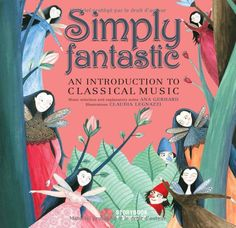 Amazon.com: Simply Fantastic: An Introduction to Classical Music (9782924217214): Ana Gerhard, Claudia Legnazzi: Books