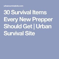 30 Survival Items Every New Prepper Should Get | Urban Survival Site