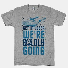 I NEED THIS. #meangirls #startrek Get In Loser We're Boldly Going | HUMAN