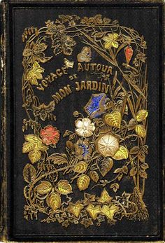 A Trip Around my Garden Alphonse Karr 1851 Vintage Book Covers, Vintage Books, Old Books, Antique Books, Book Cover Art, Book Art, Illustration Art Nouveau, Beautiful Book Covers, World Of Books