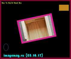How To Build Wood Box 164323 - The Best Image Search