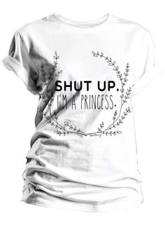 White T-shirt Shut up I'm a Princess Yeah Bunny by YeahBunny