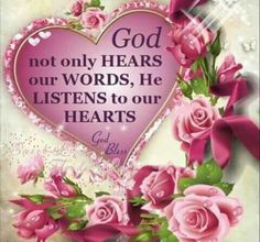 God not only hears our words, He listens to our hearts.