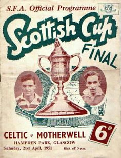 Celtic 1 Motherwell 0 in April 1951 at Hampden Park. The programme cover for the Scottish Cup Final. Steven Page, Hampden Park, British Football, Sir Alex Ferguson, Fa Cup Final, Celtic Fc, Football Program, World History, Glasgow