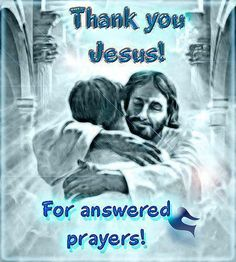 THANK YOU JESUS FOR ANSWERED PRAYERS!
