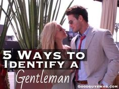 There are 5 foolproof ways to determine if a man is a true gentleman. You can identify a gentleman in his speech, in his conduct, in the way he loves, in his faith, and in his purity.