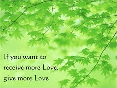 If you want to receive more Love, give more Love <3.