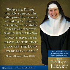 "Mother Dolores Hart - ""...I don't have to be brave all the time. I can ask the Lord to be brave in me."""