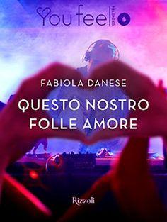 Romance and Fantasy for Cosmopolitan Girls: QUESTO NOSTRO FOLLE AMORE di Fabiola Danese