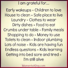 I am grateful for... early wakeups = children to love I'm still alive