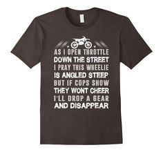 As I Open Throttle Down The Street Biker T Shirt | One of the largest and best collection ofbikerstyle sayings and graphic tee shirts anywhere on the web. The great gift for your mom or wife. More styles daily updated!