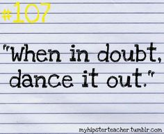 When in doubt, dance it out!