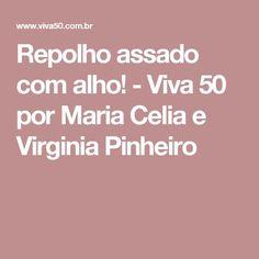 Repolho assado com alho! - Viva 50 por Maria Celia e Virginia Pinheiro