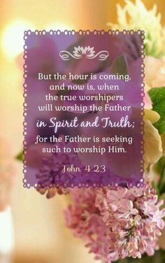 John (KJV) 23 But the hour cometh, and now is, when the true worshippers shall worship the Father in spirit and in truth: for the Father seeketh such to worship him. Praise And Worship, Praise God, Bible Verses Quotes, Bible Scriptures, Powerful Scriptures, Scripture Pictures, Scripture Art, Christian Life, Christian Quotes