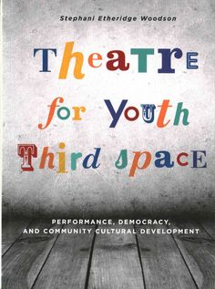 Theatre for Youth Third Space is a practical yet philosophically grounded handbook for people working in theater and performance with children and youth in community or educational settings. Presentin