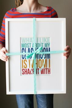 "[free printable] ""What I like most about my classroom is whom I share it with."" in an IKEA Ribba frame"