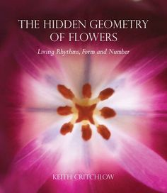 The Hidden Geometry of Flowers: Living Rhythms, Form and Number by Keith Critchlow, http://www.amazon.com/dp/0863158064/ref=cm_sw_r_pi_dp_Bq0rrb0KGR9H1