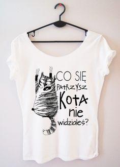 Time For Fashion Kota nie widziałeś? / t-shirt biały Diy Shirt, Funny Quotes, T Shirts For Women, Humor, Boho, Sayings, Pattern, Outfits, Clothes