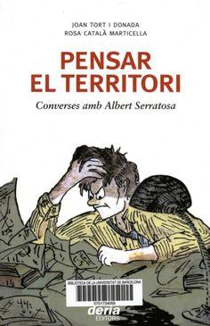 Pensar el territori : converses amb Albert Serratosa / Joan Tort i Donada, Rosa Català Marticella Barcelona : Dèria Editors, 2011 #novetatsbellesarts #maig #CRAIUB