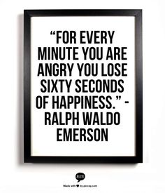 """Happiness Quotes: 16 Things To Remember When You're Having A Bad Day  """"For every minute you are angry you lose sixty seconds of happiness"""""""